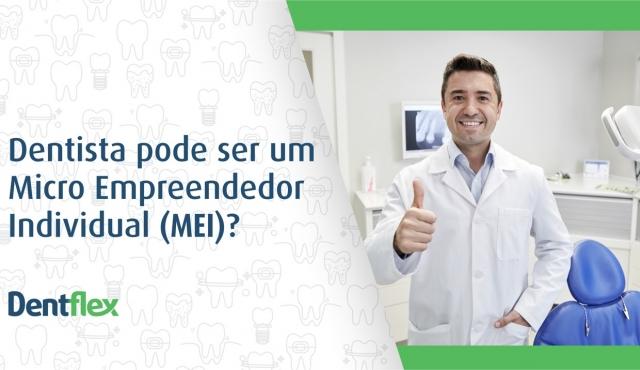 Dentista pode ser um Micro Empreendedor Individual (MEI)? Saiba como você, dentista, pode abrir empresa e passar a fechar negócios