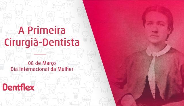 A primeira cirurgiã dentista – homenagem ao dia da mulher