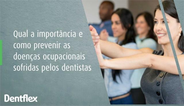Qual a importância e como prevenir as doenças ocupacionais sofridas pelos dentistas?