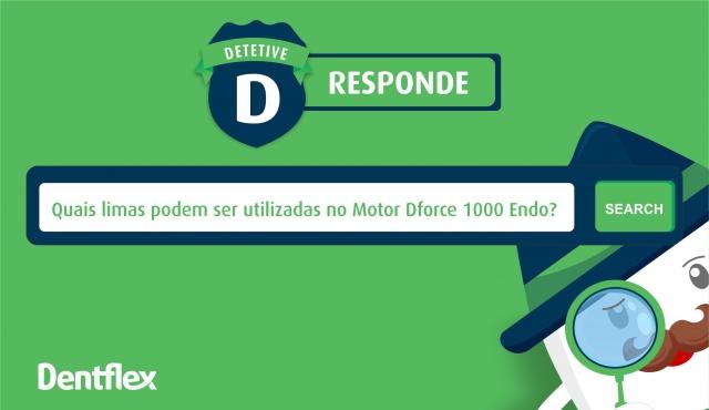 Quais limas podem ser utilizadas no  Motor DForce 1000 Endo?