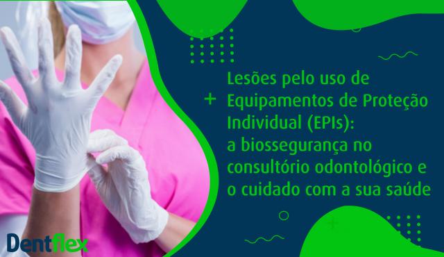 Lesões pelo uso de Equipamentos de Proteção Individual (EPIs): a biossegurança no consultório odontológico e o cuidado com a sua saúde
