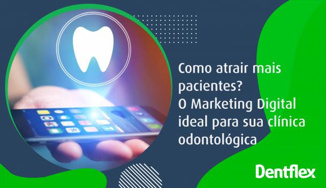 Como atrair mais pacientes? O Marketing Digital ideal para sua clínica odontológica