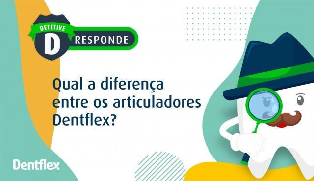 Qual a diferença entre os articuladores Dentflex?