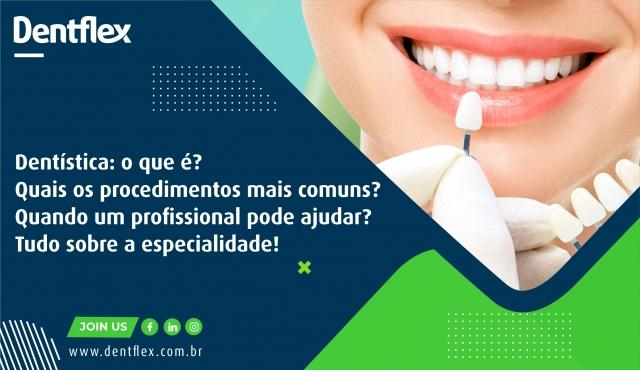 Dentística: o que é? Quais os procedimentos mais comuns? Quando um profissional pode ajudar? Tudo sobre a especialidade!
